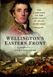 Wellington's Eastern Front - Nick Lipscombe's Latest Book